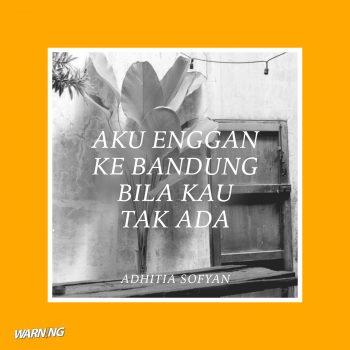Aku Enggan ke Bandung Bila Kau Tak Ada – Adhitia Sofyan